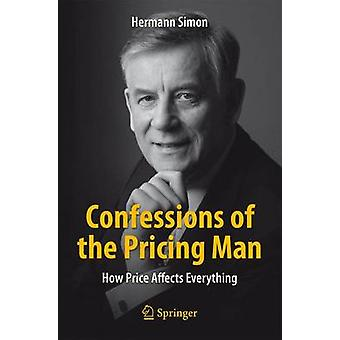 Confessions of the Pricing Man - How Price Affects Everything - 2015 by