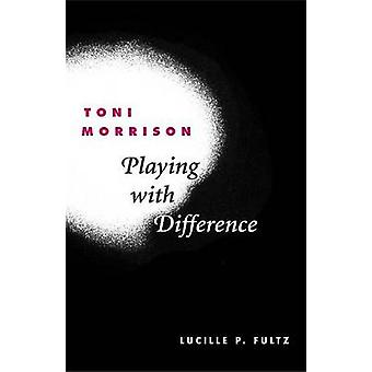 Toni Morrison - Playing with Difference by Lucille P. Fultz - 97802520