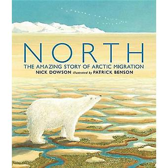 North - The Amazing Story of Arctic Migration by Nick Dowson - Patrick