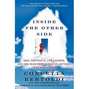 Inside the Other Side  Soul Contracts Life Lessons and How Dead People Help Us Between Here and Heaven by Concetta Bertoldi