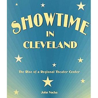 Showtime à Cleveland - The Rise of a Regional Theater Center par John