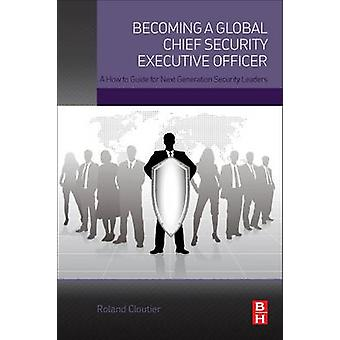 Becoming a Global Chief Security Executive Officer by Roland Cloutier