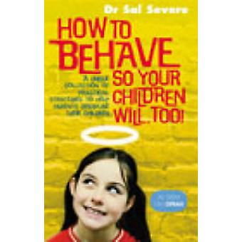 How to Behave So Your Children Will Too by Sal Severe