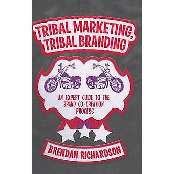 Tribal Marketing - Tribal Branding - An Expert Guide to the Brand Co-C