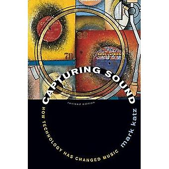 Capturing Sound - How Technology Has Changed Music (Revised edition) b