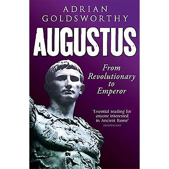 Augustus - From Revolutionary to Emperor by Adrian Goldsworthy - 97807