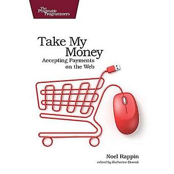 Take My Money - Accepting Payments on the Web by Noel Rappin - 9781680