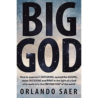 Big God - How to Approach Suffering - Spread the Gospel - Make Decisio