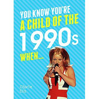 You Know You're a Child of the 1990s When... by Charlie Ellis - 97818
