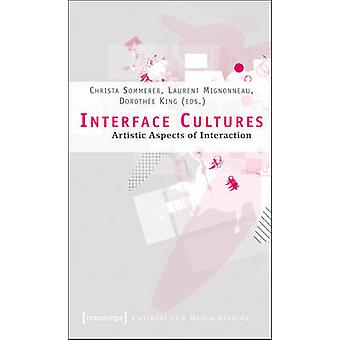 Interface Cultures - Artistic Aspects of Interaction by Dorothee King