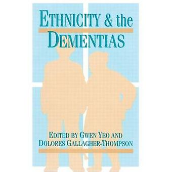 Ethnicity and the Dementias by Dolores Gallagher Thompson - Gwen Yeo