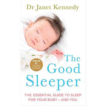 The Good Sleeper - The Essential Guide to Sleep for Your Baby - and Yo