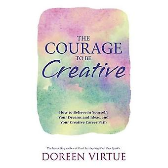 Le Courage d'être créatif - How to Believe in Yourself - Your Dreams