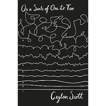 On a Scale of 1 to 10 by Ceylan Scott - 9781911077244 Book
