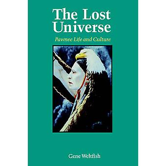 The Lost Universe - Pawnee Life and Culture (New edition) by Gene Welt