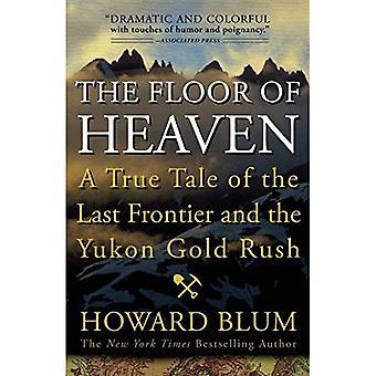 De vloer van de hemel: een ware verhaal van de laatste grens en de Yukon Gold Rush
