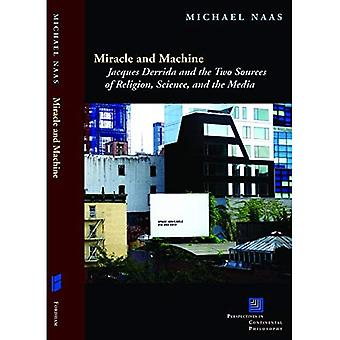 Miracle and Machine: Jacques Derrida and the Two Sources of Religion, Science, and the Media (Perspectives in Continental Philosophy
