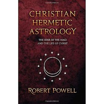 Christian Hermetic Astrology The Star of the Magi and the Life of Christ
