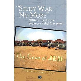 Study War No More : Military Tactics of a Sudanese Rebel Movement: The Case of JEM