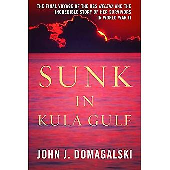 Sunk in Kula Gulf: The Final Voyage of the USS  Helena  and the Incredible Story of Her Survivors in World War II