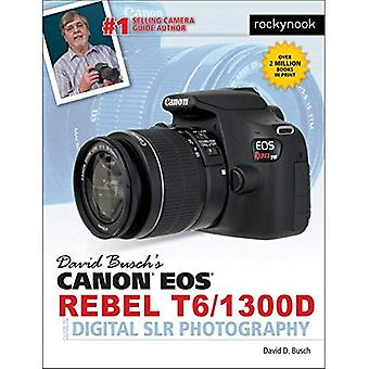 David Busch's Canon EOS Rebel�T6/1300d Guide to Digital Slr�Photography