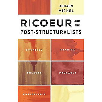 Ricoeur and the Post-Structuralists: Bourdieu, Derrida, Deleuze, Foucault, Castoriadis