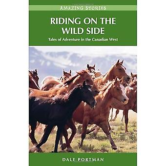 Riding on the Wild Side (Hh): Tales of Adventure in the Canadian West
