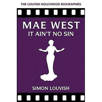 Mae West: It Ain't No Sin� (Louvish Hollywood Biographies)