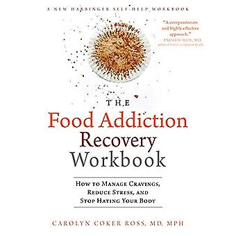 The Food Addiction Recovery� Workbook: How to Manage Cravings, Reduce Stress, and Stop Hating Your Body (A New Harbinger Self-Help Workbook)