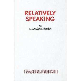 Relatively Speaking by Ayckbourn & Alan