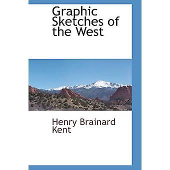 Graphic Sketches of the West by Kent & Henry Brainard