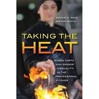 Taking the Heat Women Chefs and Gender Inequality in the Professional Kitchen by Harris & Deborah A.