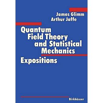 Quantum Field Theory and Statistical Mechanics  Expositions by Glimm & James