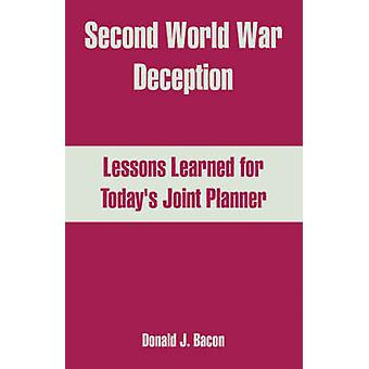 Second World War Deception Lessons Learned for Todays Joint Planner by Bacon & Donald & J.