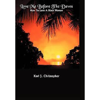 Liebe mich vor der Dämmerung wie eine schwarze Frau von Christopher & Karl J. lieben