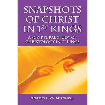 Instantanés du Christ en 1er rois A étude scripturale de christologie dans 1 Rois par Mitchell & Cordell W.
