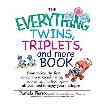 The Everything Twins Triplets and More Book From Seeing the First Sonogram to Coordinating Nap Times and Feedings  All You Need to Enjoy Your Mul by Fierro & Pamela