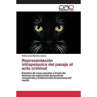 Representacin intrapsquica del pasaje al acto criminal by Martnez Llenas Patricia Ins