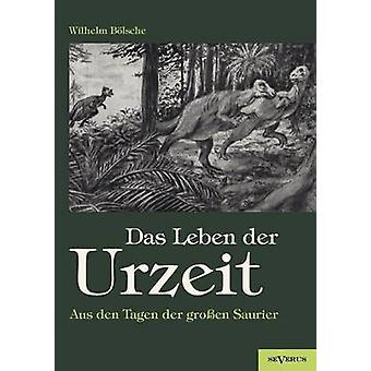 Das Leben der Urzeit. Aus den Tagen der groen Saurier by Blsche & Wilhelm