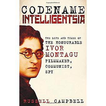 Codename Intelligentsia - The Life and Times of the Honourable Ivor Mo