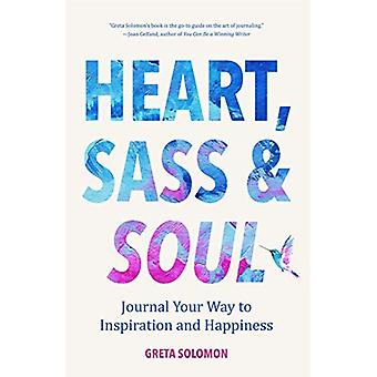Heart, Sass & Soul: Journal Your Way to Inspiration and Happiness