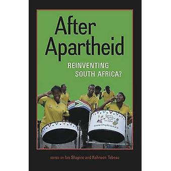 After Apartheid - Reinventing South Africa? by Ian Shapiro - Kahreen T