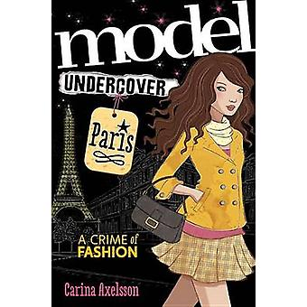 Model Undercover - Paris by Carina Axelsson - 9781402285875 Book