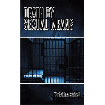 Death by Sexual Means by Christina Saffell - 9781452013565 Book