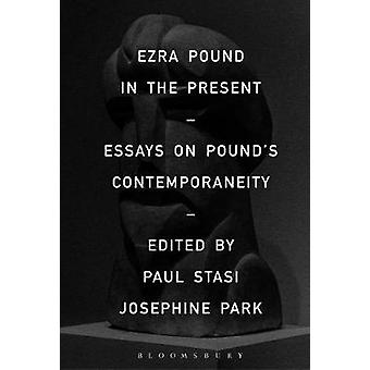 Ezra Pound in the Present - Essays on Pound's Contemporaneity by Paul