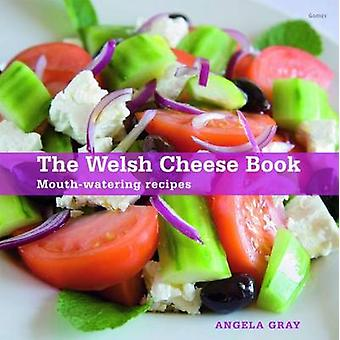 The Welsh Cheese Book - Mouthwatering Recipes by Angela Gray - 9781848