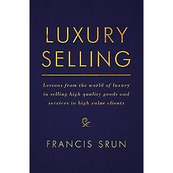 Luxury Selling - Lessons from the World of Luxury in Selling High Qual