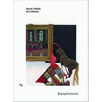 Kunst + Politik / Art + Politics by Kunst + Politik / Art + Politics
