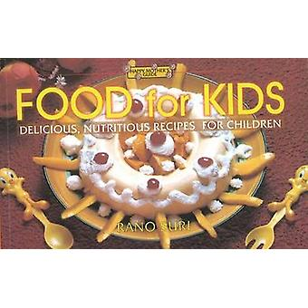 Food for Kids - Delicious Nutritious Recipes for Children by Rano Suri