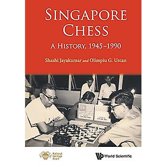 Singapore Chess - A History - 1945-1990 by Olimpiu G. Urcan - 97898147